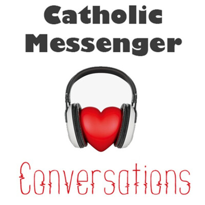 Catholic Messenger Conversations
