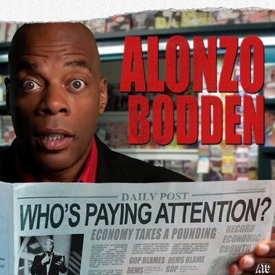 Alonzo Bodden: Who's Paying Attention?