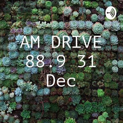 AM DRIVE 88.9 31 Dec