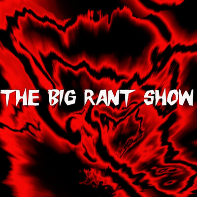 Big Rant Podcast