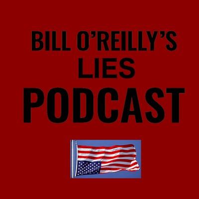 Bill O'Reilly's Lies Podcast