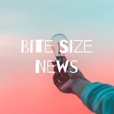 Bite Size News