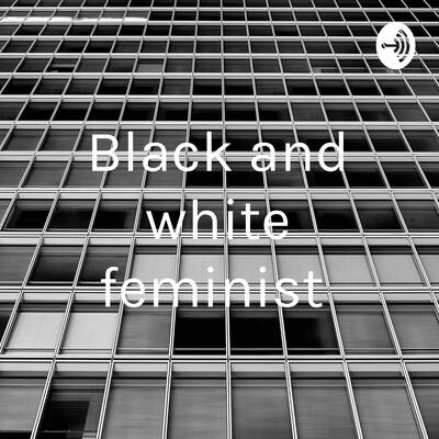 Black and white feminist