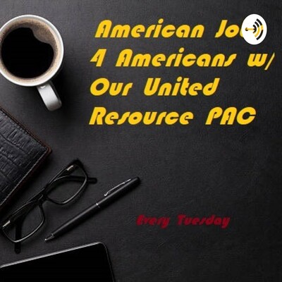 American Jobs 4 Americans w/ Our United Resource PAC