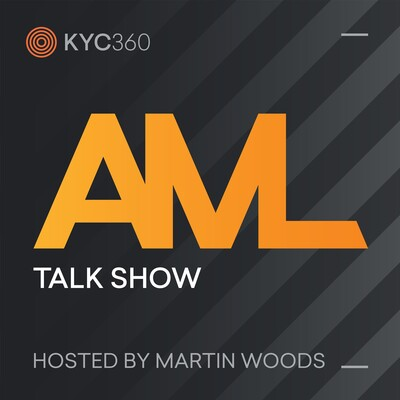 AML Talk Show brought to you by KYC360 and hosted by Martin Woods