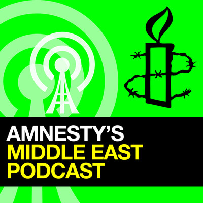 Amnesty Middle East and North Africa Podcast