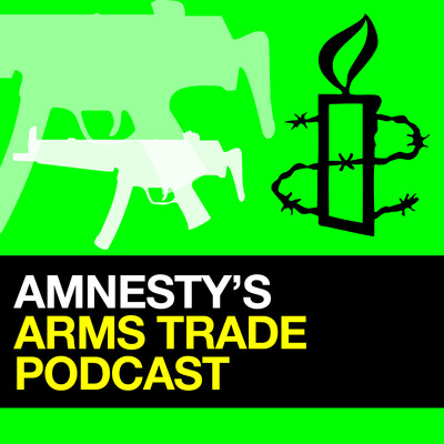 Amnesty's Arms Trade Podcast