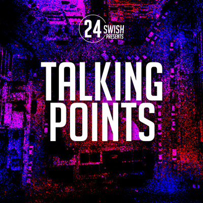 Talking Points by 24 Swish
