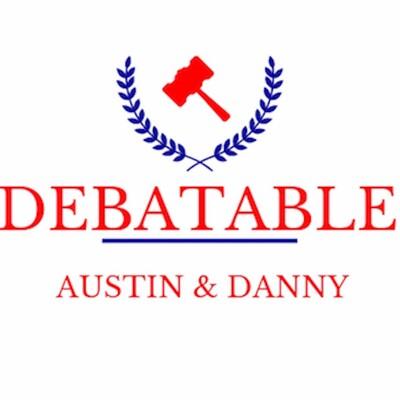 DEBATABLE w/ Austin & Danny