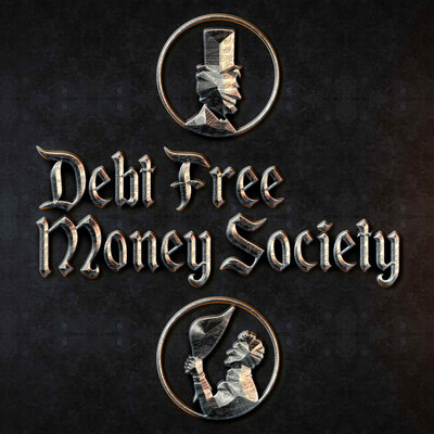 Debt Free Money Society Podcast- solving the big problems of the world