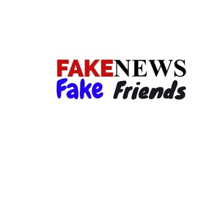 Fake News, Fake Friends