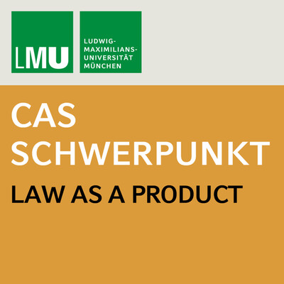 Center for Advanced Studies (CAS) Law as a Product (LMU)