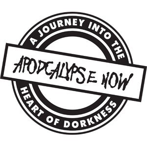 Apodcalypse Now: A Journey Into the Heart of Dorkness
