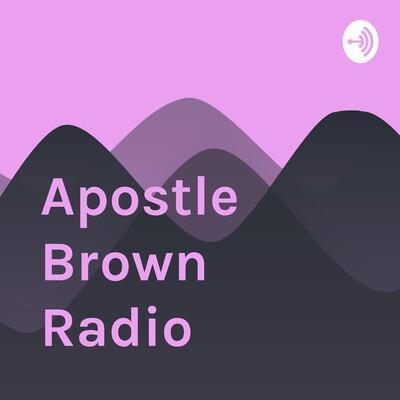 Apostle Brown Radio