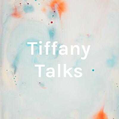 Tiffany Talks