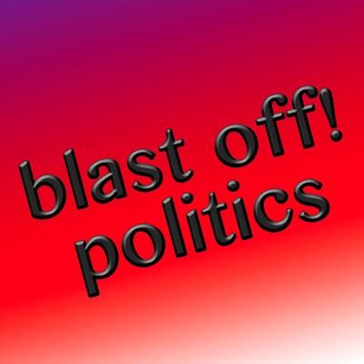 Blast Off! Politics with Seth Blair