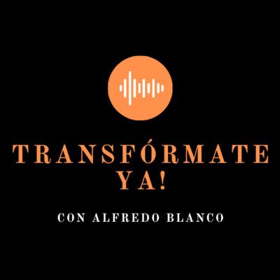 Transfórmate Ya con Alfredo Blanco