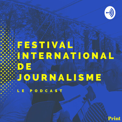 Festival International de Journalisme - LE PODCAST