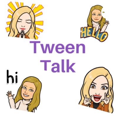 Tween Talk