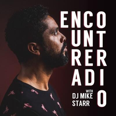 Encounter Radio with DJ Mike Starr