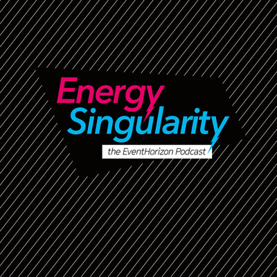 Energy Singularity - the EventHorizon Podcast