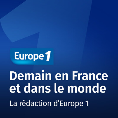 Demain en France et dans le monde - Europe 1