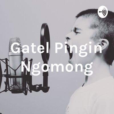 Gatel Pingin Ngomong