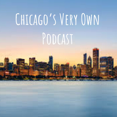 Chicago's Very Own Podcast