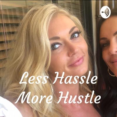 Less Hassle More Hustle