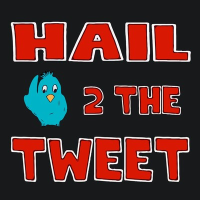Hail 2 the Tweet