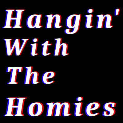 Hangin' With The Homies