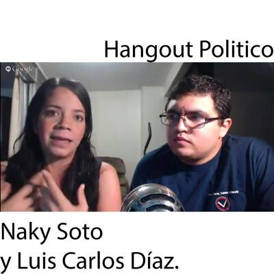 Hangout Politico con Naky Soto y Luis Carlos Díaz.