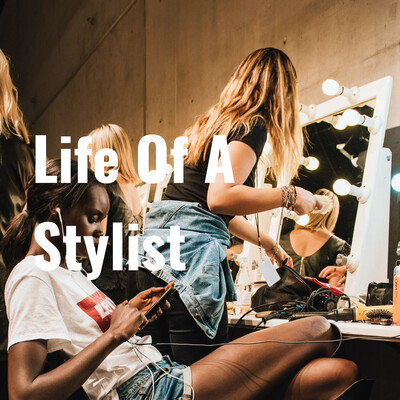 Life Of A Stylist