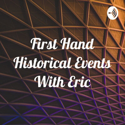 First Hand Historical Events With Eric