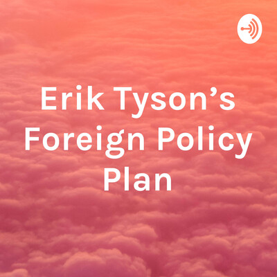 Erik Tyson's Foreign Policy Plan
