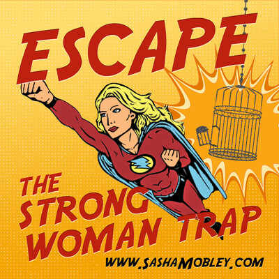 Escape the Strong Woman Trap