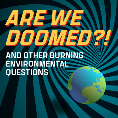 Are We Doomed? And other burning environmental questions.
