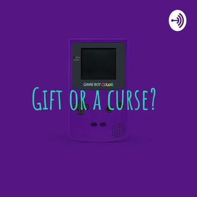 Gift or a curse?