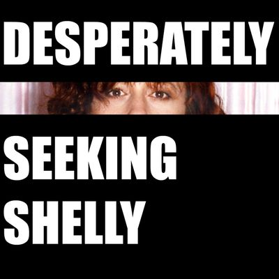 Desperately Seeking Shelly