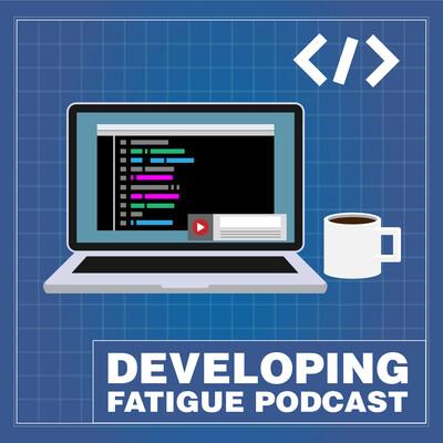 Developing Fatigue