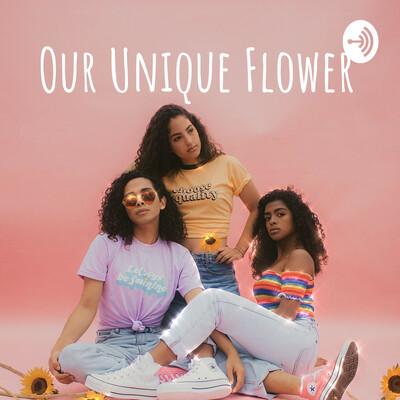 Our Unique Flower