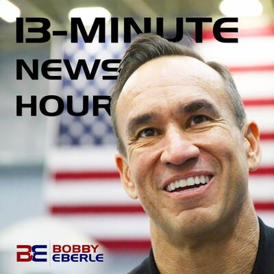 Bobby Eberle -- 13-Minute News Hour