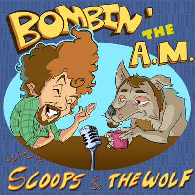 Bombin' the A.M. With Scoops and the Wolf!