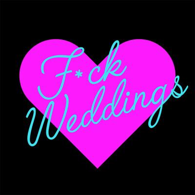 F*ck Weddings Podcast