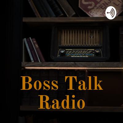 Boss Talk Radio
