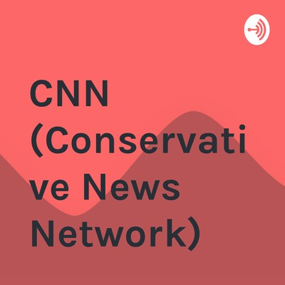 CNN (Conservative News Network)