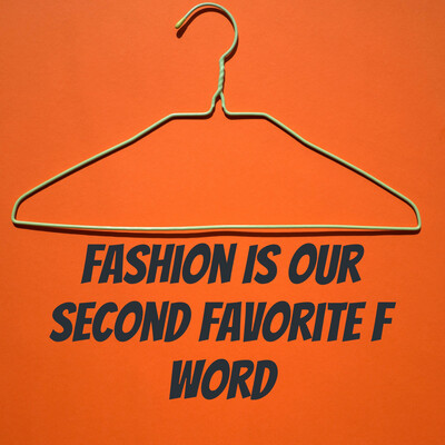 Fashion Is Our Second Favorite F Word