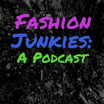 Fashion Junkies: A Podcast
