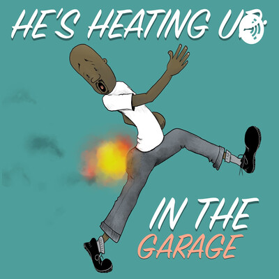 He's Heating Up: In the Garage