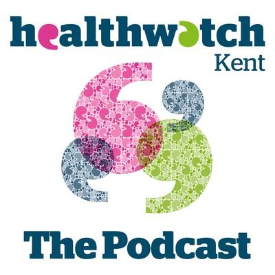 Healthwatch Kent Podcast